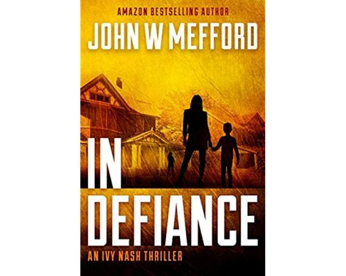 IN Defiance by John W Mefford (Ivy Nash Thriller series Book 1) – Book Review/Giveaway